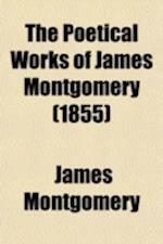 The Poetical Works of James Montgomery Volume 2 af James Montgomery
