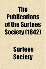 The Publications of the Surtees Society (Volume 14) af Surtees Society