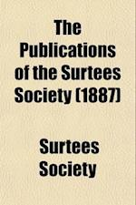 The Publications of the Surtees Society (Volume 80) af Surtees Society