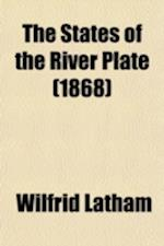 The States of the River Plate af Wilfrid Latham