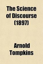 The Science of Discourse; A Rhetoric for High Schools and Colleges af Arnold Tompkins