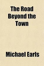 The Road Beyond the Town; And Other Little Verses af Michael Earls