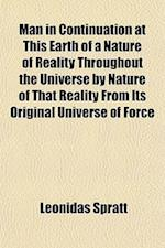 Man in Continuation at This Earth of a Nature of Reality Throughout the Universe by Nature of That Reality from Its Original Universe of Force af Leonidas Spratt