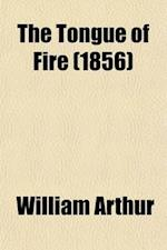 The Tongue of Fire; Or, the True Power of Christianity. Or, the True Power of Christianity af William Arthur