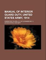 Manual of Interior Guard Duty, United States Army, 1914; Corrected to April 15, 1917 (Changes No. 1)