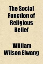 The Social Function of Religious Belief af William Wilson Elwang