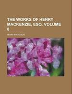 The Works of Henry MacKenzie, Esq Volume 8 af Henry Mackenzie