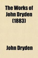 The Works of John Dryden (Volume 5); Dramatic Works. Illustrated with Notes, Historical, Critical, and Explanatory, and a Life of the Author