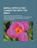 Moral Difficulties Connected with the Bible; Being the Boyle Lectures for 1871 af James Augustus Hessey