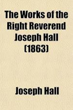 The Works of the Right Reverend Joseph Hall af Joseph Hall