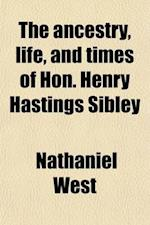 The Ancestry, Life, and Times of Hon. Henry Hastings Sibley af Nathaniel West