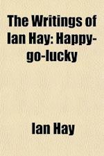 The Writings of Ian Hay (Volume 5); Happy-Go-Lucky af Ian Hay