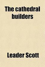 The Cathedral Builders; The Story of a Great Masonic Guild af Leader Scott