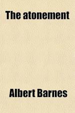 The Atonement; In Its Relations to Law and Moral Government af Albert Barnes