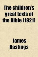 The Children's Great Texts of the Bible (Volume 6) af James Hastings