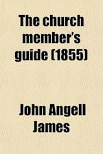 The Church Member's Guide af John Angell James