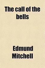 The Call of the Bells; A Novel af Edmund Mitchell