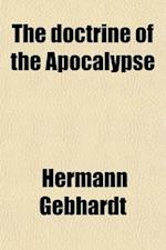 The Doctrine of the Apocalypse and Its Relation to the Doctrine of the Gospel and Epistles of John, Tr. by J. Jefferson af Hermann Gebhardt