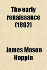 The Early Renaissance; And Other Essays on Art Subjects af James Mason Hoppin