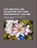 Our New England Ancestors and Their Descendants, 1620-1900; Historical, Genealogical, Biographical af Henry Whittemore