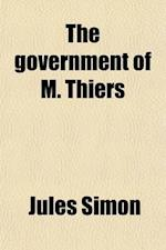 The Government of M. Thiers (Volume 2); From 8th February, 1871, to 24th May, 1873 af Jules Simon