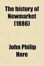 The History of Newmarket (Volume 2); And the Annals of the Turf with Memoirs and Biographical Notices of the Habitues of Newmarket, and the Notable Tu af John Philip Hore