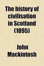 The History of Civilisation in Scotland (Volume 3) af John Mackintosh