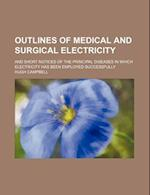 Outlines of Medical and Surgical Electricity; And Short Notices of the Principal Diseases in Which Electricity Has Been Employed Successfully af Hugh Campbell