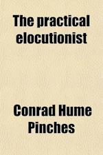The Practical Elocutionist af Conrad Hume Pinches