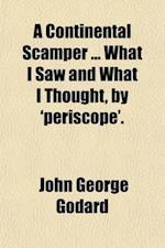 A Continental Scamper What I Saw and What I Thought, by 'Periscope'. af John George Godard