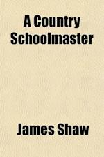 A Country Schoolmaster af James Shaw