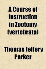 A Course of Instruction in Zootomy (Vertebrata.) af Thomas Jeffery Parker