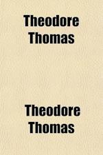 Theodore Thomas, a Musical Autobiography (Volume 1)