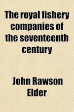 The Royal Fishery Companies of the Seventeenth Century af John Rawson Elder