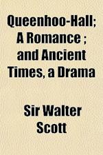 Queenhoo-Hall; A Romance and Ancient Times, a Drama Volume 2 af Joseph Strutt, Walter Scott