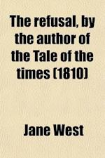 The Refusal, by the Author of the Tale of the Times