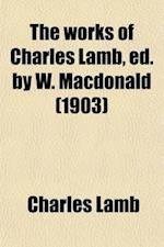 The Works of Charles Lamb, Ed. by W. MacDonald
