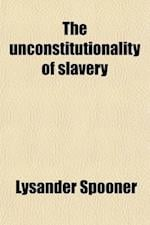 The Unconstitutionality of Slavery af Lysander Spooner