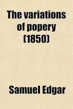 The Variations of Popery af Samuel Edgar