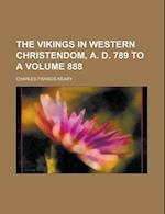 The Vikings in Western Christendom, A. D. 789 to a Volume 888 af Charles Francis Keary