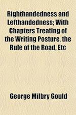 Righthandedness and Lefthandedness; With Chapters Treating of the Writing Posture, the Rule of the Road, Etc af George Milbry Gould