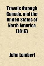 Travels Through Canada, and the United States of North America, in the Years 1806, 1807, & 1808 (Volume 2); In the Years 1806, 1807, & 1808. to Which af John Lambert