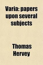 Varia; Papers Upon Several Subjects af Thomas Hervey