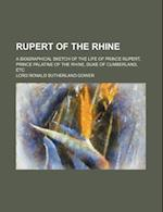 Rupert of the Rhine; A Biographical Sketch of the Life of Prince Rupert, Prince Palatine of the Rhine, Duke of Cumberland, Etc af Lord Ronald Sutherland Gower
