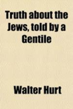 Truth about the Jews, Told by a Gentile af Walter Hurt