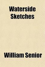 Waterside Sketches; A Book for Wanderers and Anglers af William Senior