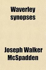 Waverley Synopses; A Guide to the Plots and Characters of Scott's Waverley Novels af Joseph Walker Mcspadden