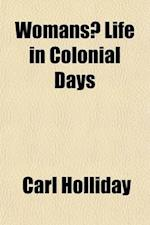 Womans Life in Colonial Days af Carl Holliday
