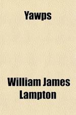 Yawps; And Other Things af William James Lampton