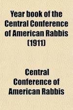 Yearbook of the Central Conference of American Rabbis Volume 21 af Central Conference Of American Rabbis